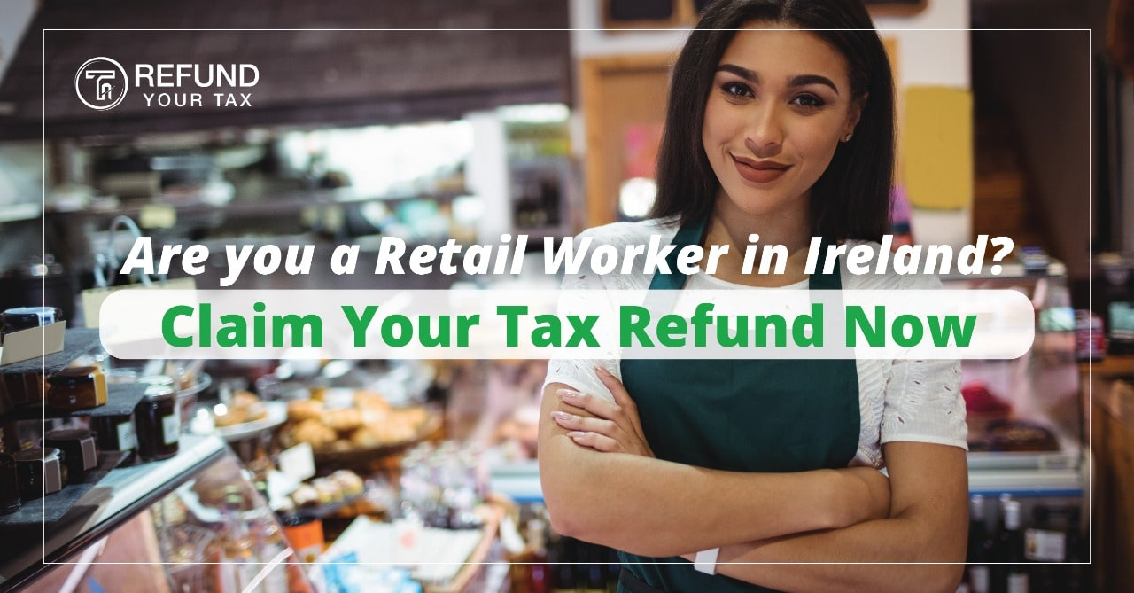 Are you a Retail Worker in Ireland? Claim Your Tax Refund Now